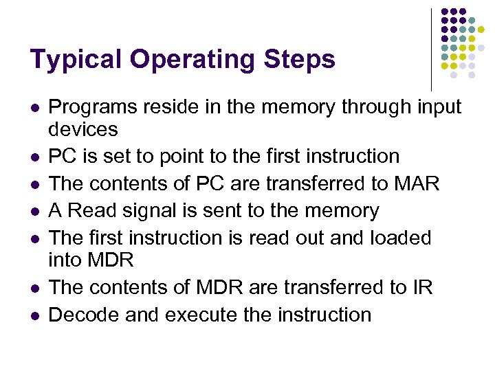 Typical Operating Steps l l l l Programs reside in the memory through input