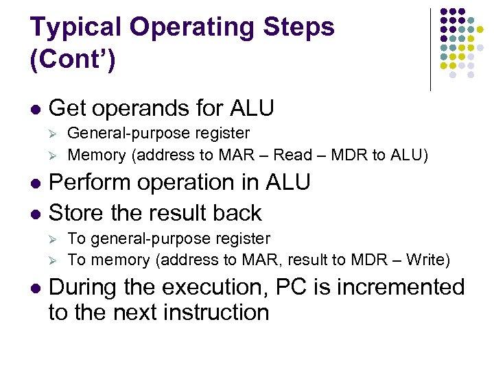 Typical Operating Steps (Cont') l Get operands for ALU Ø Ø General-purpose register Memory
