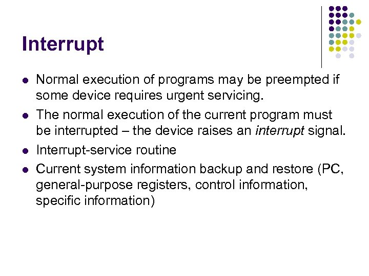 Interrupt l l Normal execution of programs may be preempted if some device requires