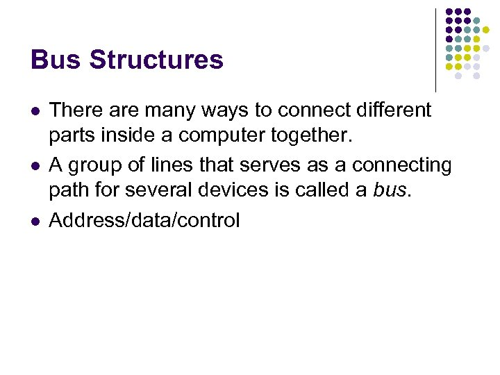 Bus Structures l l l There are many ways to connect different parts inside