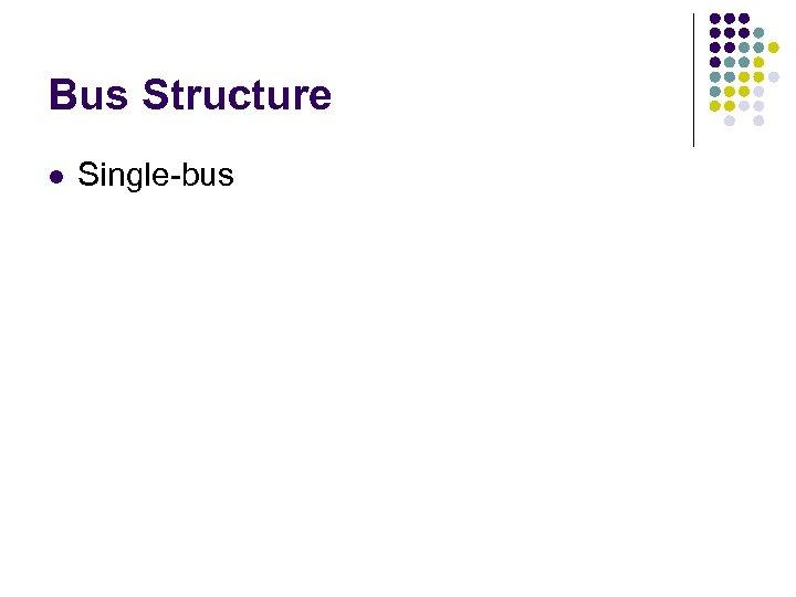 Bus Structure l Single-bus