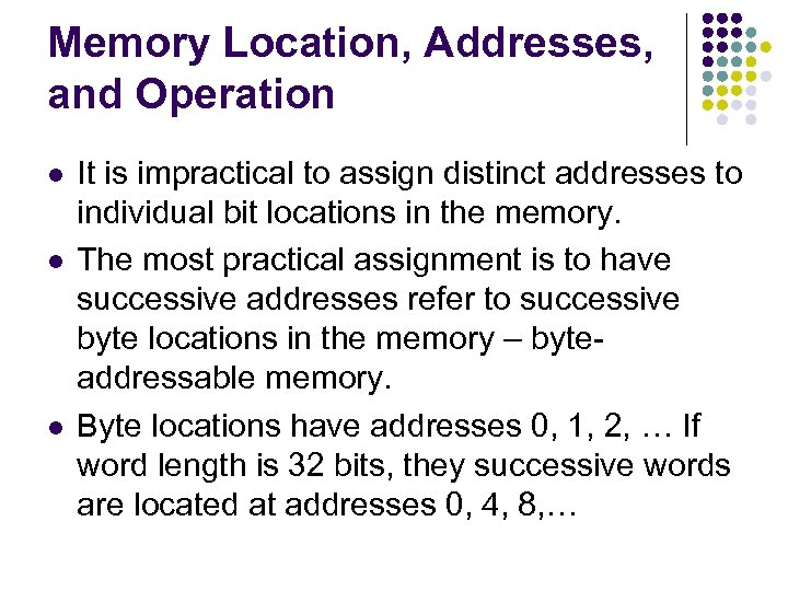 Memory Location, Addresses, and Operation l l l It is impractical to assign distinct