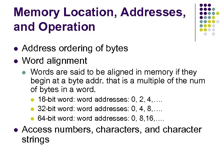 Memory Location, Addresses, and Operation l l Address ordering of bytes Word alignment l
