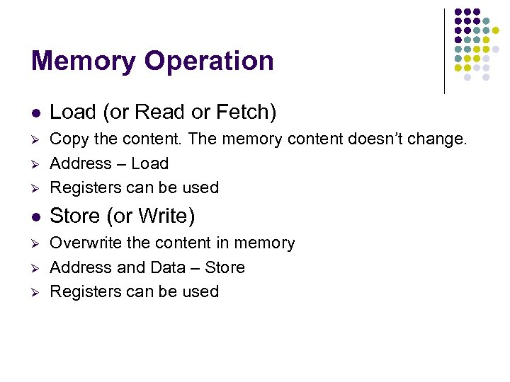 Memory Operation l Load (or Read or Fetch) Ø Ø Copy the content. The