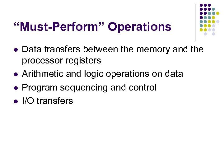 """""""Must-Perform"""" Operations l l Data transfers between the memory and the processor registers Arithmetic"""