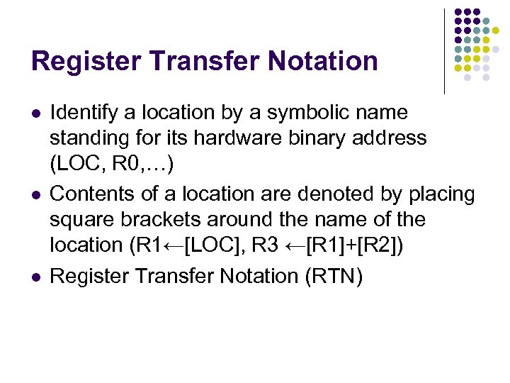 Register Transfer Notation l l l Identify a location by a symbolic name standing