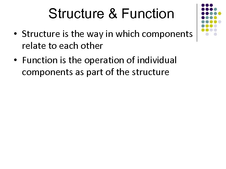 Structure & Function • Structure is the way in which components relate to each