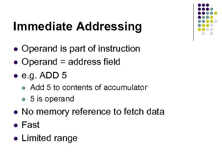 Immediate Addressing l l l Operand is part of instruction Operand = address field