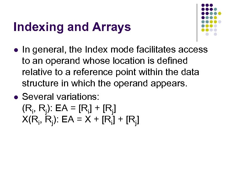Indexing and Arrays l l In general, the Index mode facilitates access to an