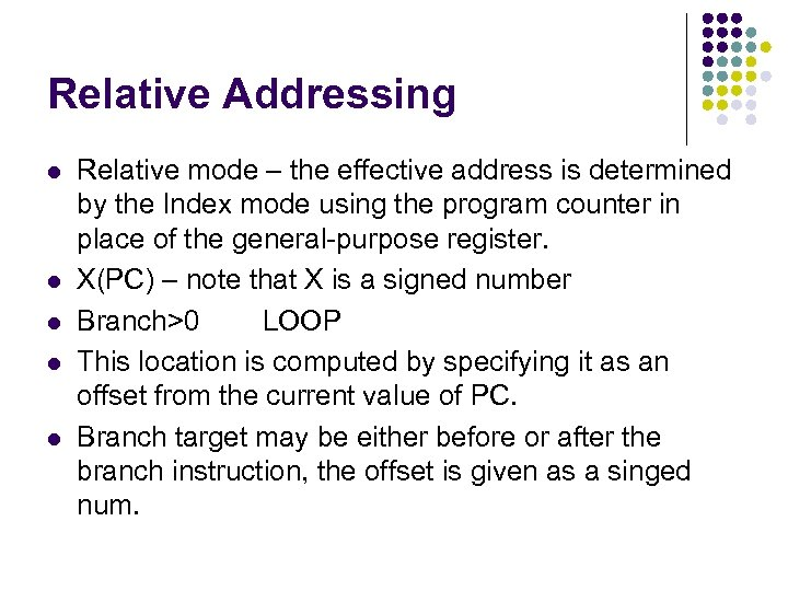 Relative Addressing l l l Relative mode – the effective address is determined by
