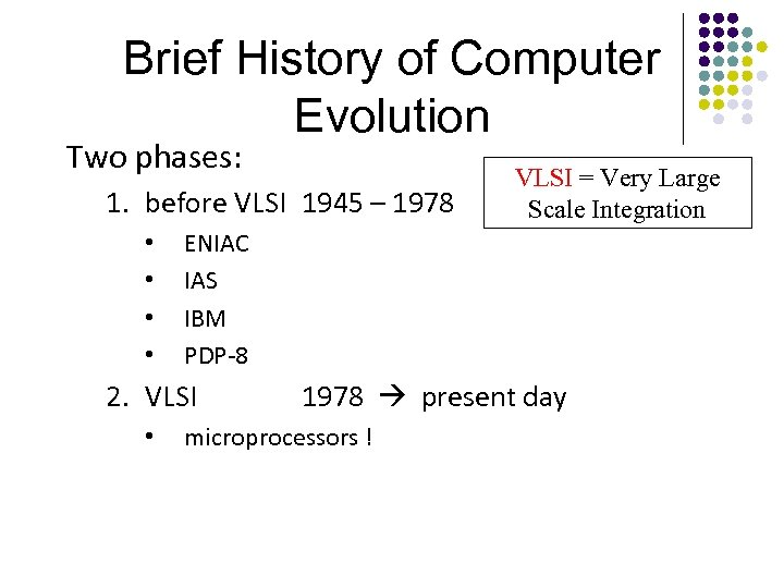Brief History of Computer Evolution Two phases: 1. before VLSI 1945 – 1978 •