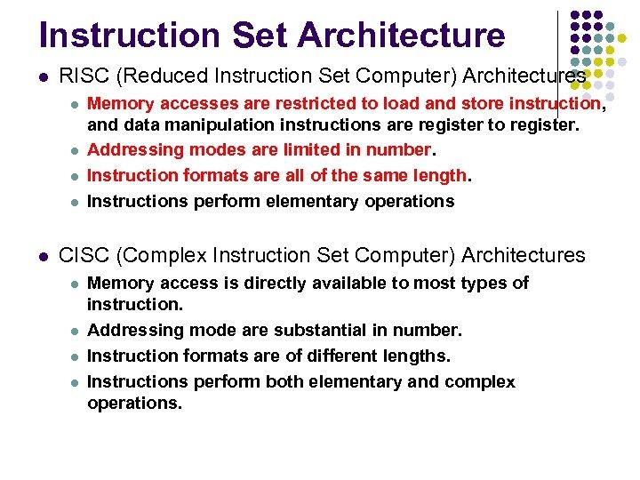 Instruction Set Architecture l RISC (Reduced Instruction Set Computer) Architectures l l l Memory