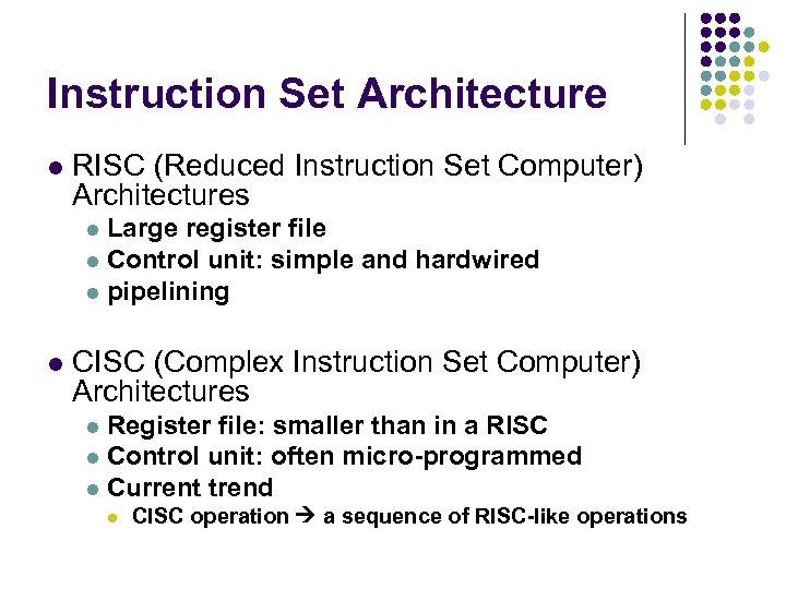 Instruction Set Architecture l RISC (Reduced Instruction Set Computer) Architectures Large register file l