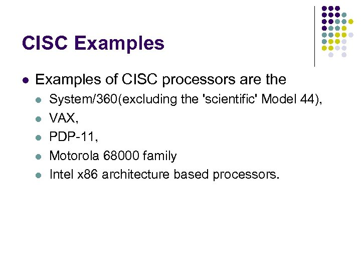 CISC Examples l Examples of CISC processors are the l l l System/360(excluding the