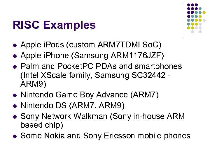 RISC Examples l l l l Apple i. Pods (custom ARM 7 TDMI So.
