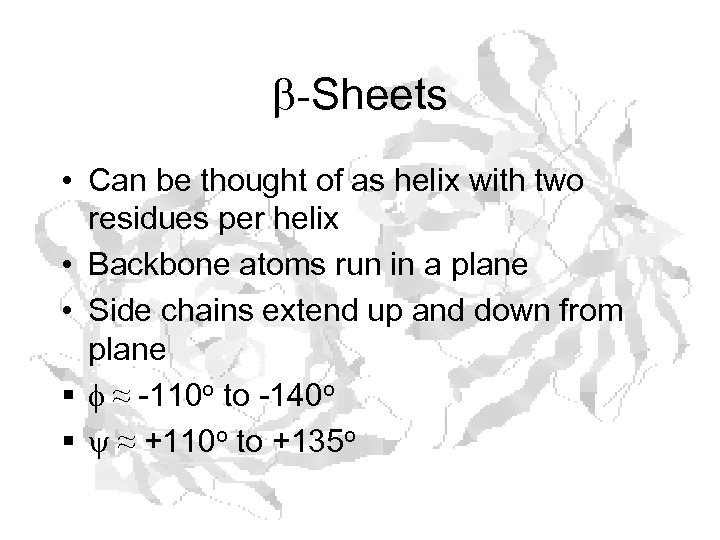 b-Sheets • Can be thought of as helix with two residues per helix •