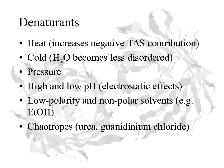 Denaturants • • • Heat (increases negative TDS contribution) Cold (H 2 O becomes