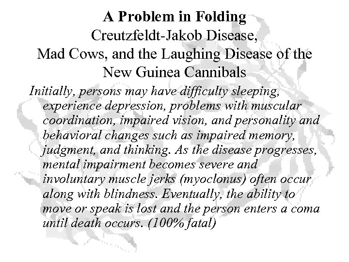 A Problem in Folding Creutzfeldt-Jakob Disease, Mad Cows, and the Laughing Disease of the