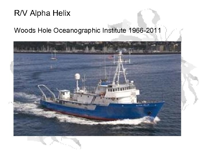 R/V Alpha Helix Woods Hole Oceanographic Institute 1966 -2011