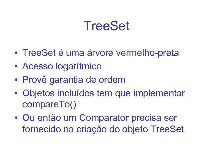 Tree. Set • • Tree. Set é uma árvore vermelho-preta Acesso logarítmico Provê garantia