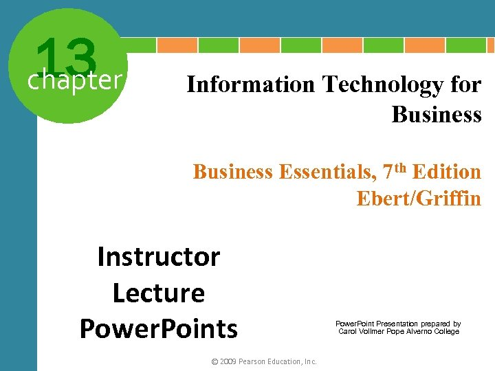 13 chapter Information Technology for Business Essentials, 7 th Edition Ebert/Griffin Instructor Lecture Power.