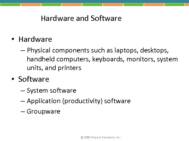 Hardware and Software • Hardware – Physical components such as laptops, desktops, handheld computers,