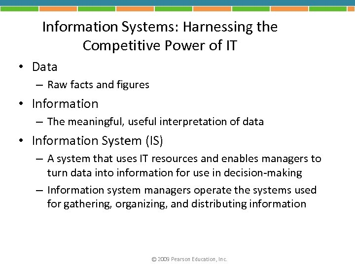 Information Systems: Harnessing the Competitive Power of IT • Data – Raw facts and