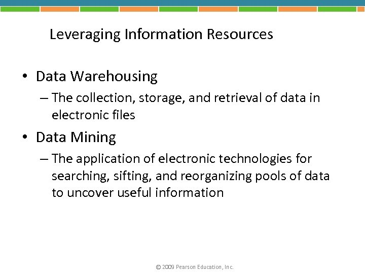 Leveraging Information Resources • Data Warehousing – The collection, storage, and retrieval of data