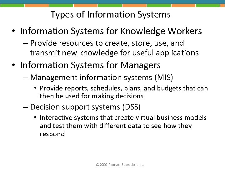 Types of Information Systems • Information Systems for Knowledge Workers – Provide resources to