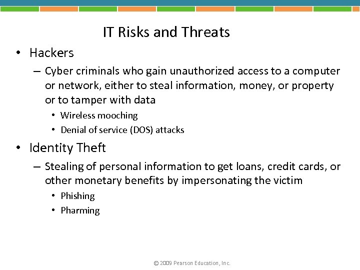 IT Risks and Threats • Hackers – Cyber criminals who gain unauthorized access to
