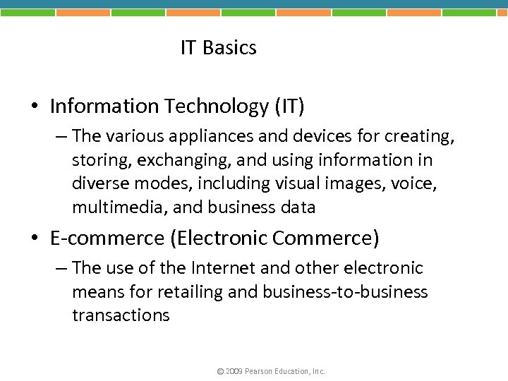 IT Basics • Information Technology (IT) – The various appliances and devices for creating,