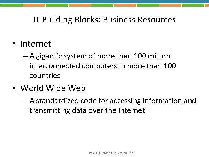 IT Building Blocks: Business Resources • Internet – A gigantic system of more than