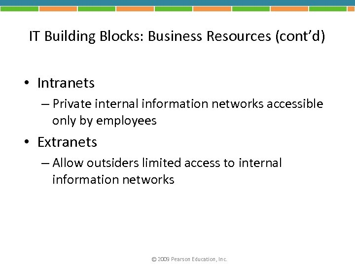IT Building Blocks: Business Resources (cont'd) • Intranets – Private internal information networks accessible