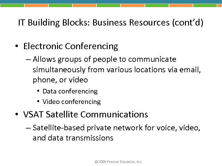 IT Building Blocks: Business Resources (cont'd) • Electronic Conferencing – Allows groups of people