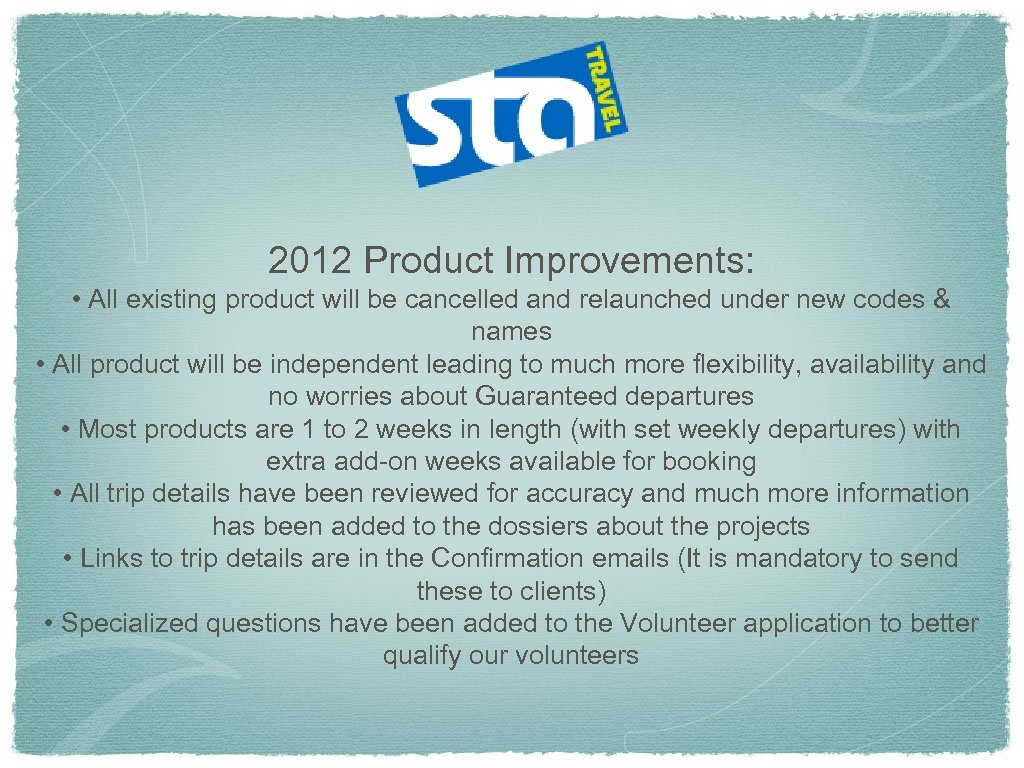 2012 Product Improvements: • All existing product will be cancelled and relaunched under new