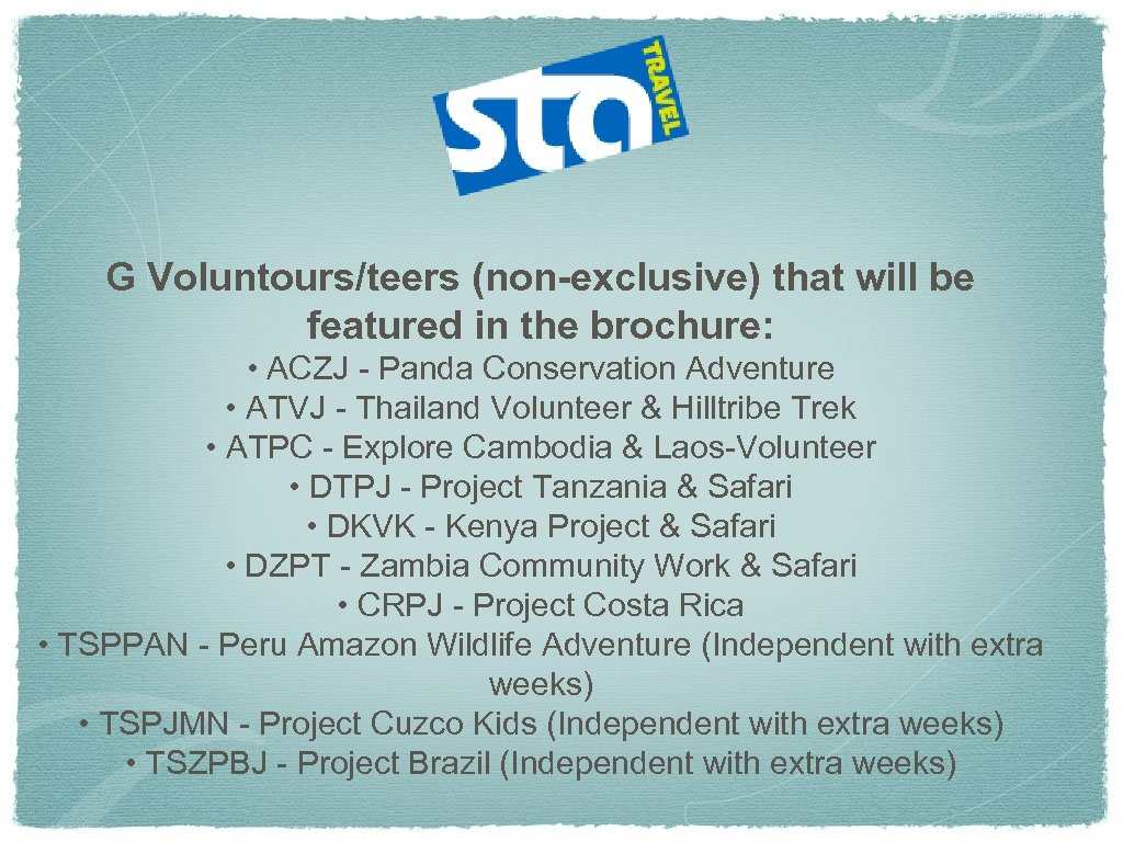 G Voluntours/teers (non-exclusive) that will be featured in the brochure: • ACZJ - Panda