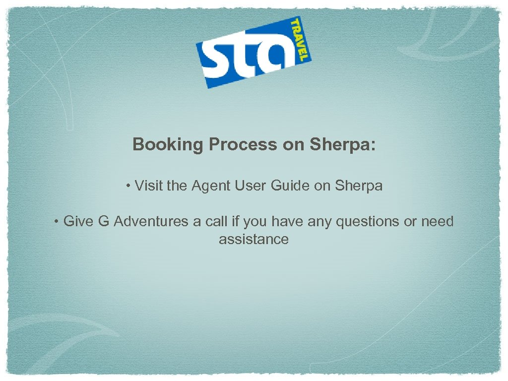 Booking Process on Sherpa: • Visit the Agent User Guide on Sherpa • Give