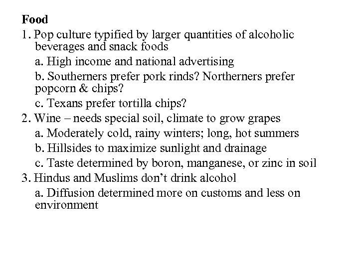Food 1. Pop culture typified by larger quantities of alcoholic beverages and snack foods