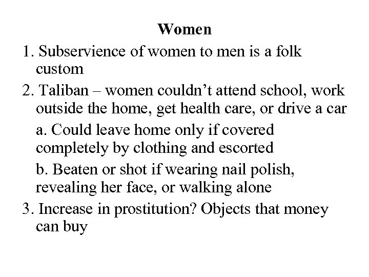 Women 1. Subservience of women to men is a folk custom 2. Taliban –