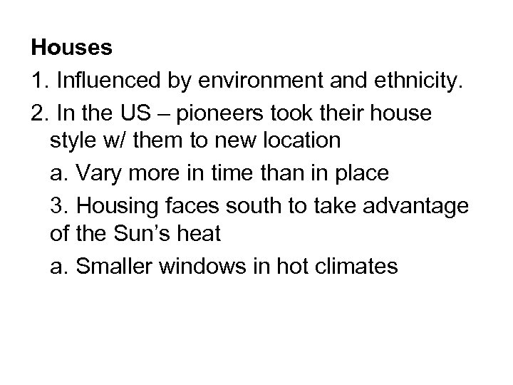 Houses 1. Influenced by environment and ethnicity. 2. In the US – pioneers took