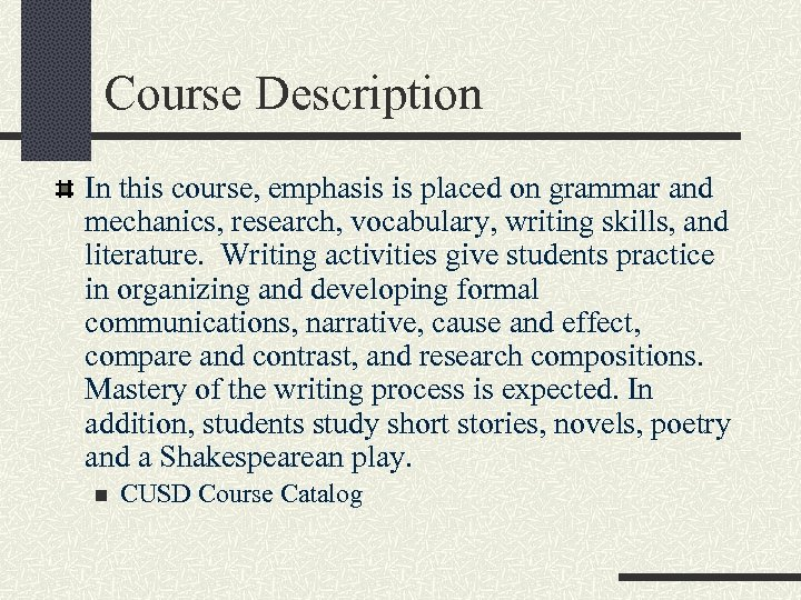 Course Description In this course, emphasis is placed on grammar and mechanics, research, vocabulary,