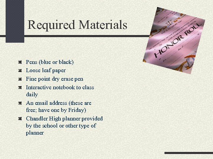 Required Materials Pens (blue or black) Loose leaf paper Fine point dry erase pen