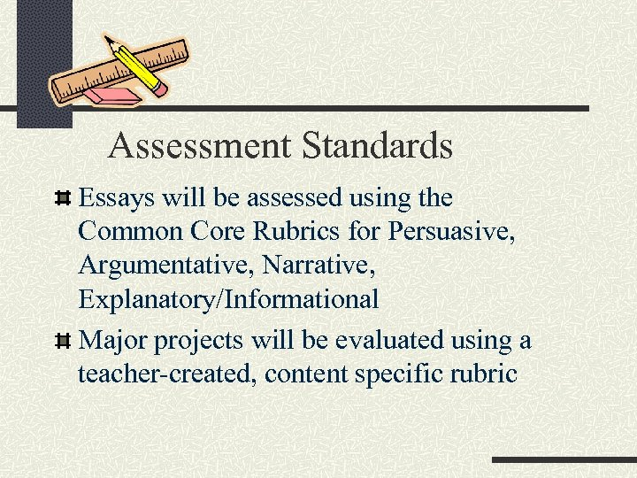 Assessment Standards Essays will be assessed using the Common Core Rubrics for Persuasive, Argumentative,