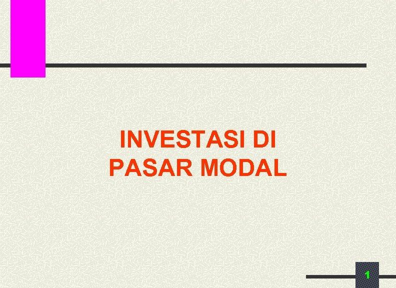 INVESTASI DI PASAR MODAL 1