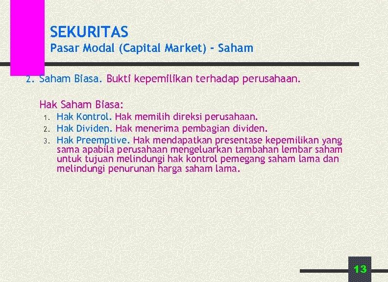 SEKURITAS Pasar Modal (Capital Market) - Saham 2. Saham Biasa. Bukti kepemilikan terhadap perusahaan.
