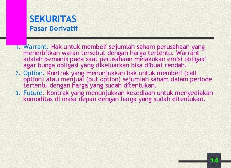 SEKURITAS Pasar Derivatif 1. Warrant. Hak untuk membeli sejumlah saham perusahaan yang menerbitkan waran