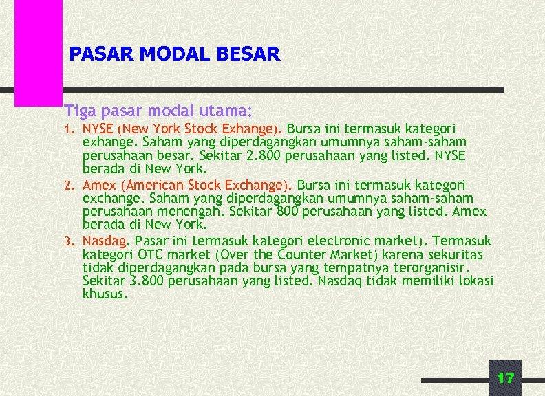 PASAR MODAL BESAR Tiga pasar modal utama: 1. NYSE (New York Stock Exhange). Bursa