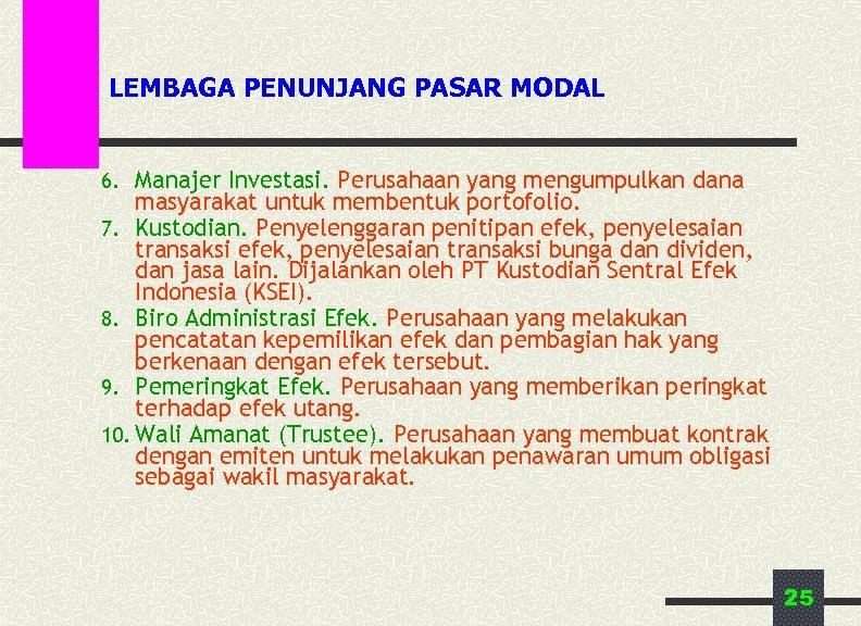 LEMBAGA PENUNJANG PASAR MODAL 6. Manajer Investasi. Perusahaan yang mengumpulkan dana masyarakat untuk membentuk
