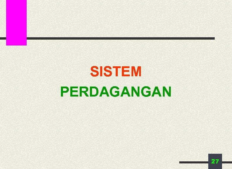 SISTEM PERDAGANGAN 27