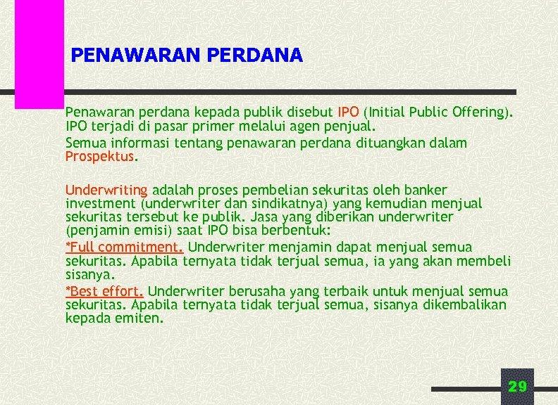 PENAWARAN PERDANA Penawaran perdana kepada publik disebut IPO (Initial Public Offering). IPO terjadi di